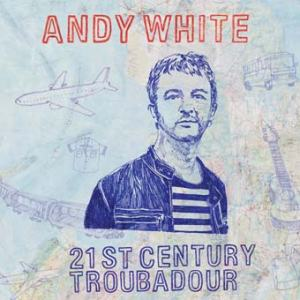 Andy White - 21st Century Troubador