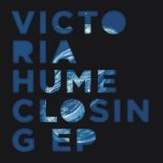 VICTORIA HUME CLOSING EP